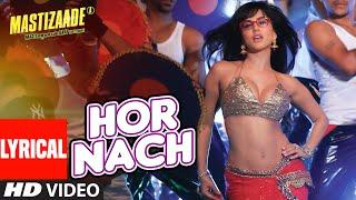 'HOR NACH' Lyrical Video Song | Mastizaade | Sunny Leone, Tusshar Kapoor, Vir Das | T-Series