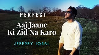 Download Lagu Ed Sheeran - Perfect | Aaj Jaane Ki Zid Na Karo | Jeffrey Iqbal Mashup Cover Gratis STAFABAND