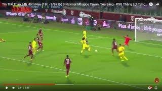 Tin Thể Thao 24h Hôm Nay (19h - 9/9): Bộ 3 Neymar Mbappe Cavani Tỏa Sáng - PSG Thắng Lợi Tưng Bừng