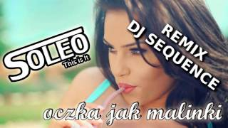 Soleo - Oczka Jak Malinki - Dj Sequence Remix (Audio)