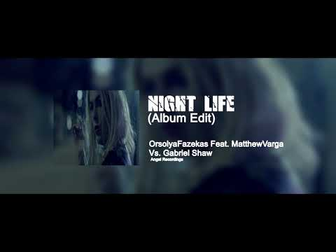 OrsolyaFazekas Feat. MatthewVarga Vs. Gabriel Shaw - Night Life (Album Long Edit)
