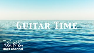 Guitar Time - Relaxing Guitar Music for Stress Relief, Study - Calm Music with Beautiful Sea