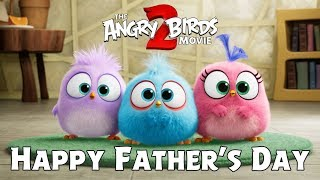 THE ANGRY BIRDS MOVIE 2 - Happy Father's Day from the Hatchlings!