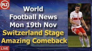 Switzerland Stage Amazing Comeback to Beat Belgium - Monday 19th November - PLZ World Football News