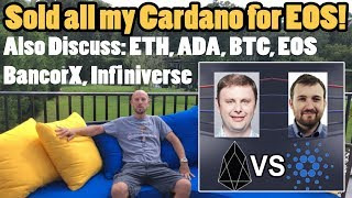 Why I sold my Cardano for EOS. Let's talk about EOS, ADA, BTC, ETH & features. BancorX. Infiniverse.