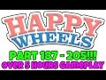 Over 5 Hours Gameplay - Happy Wheels: Part 187 - Part 205