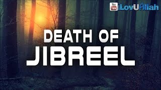Death Of Jibreel |  End Of The World