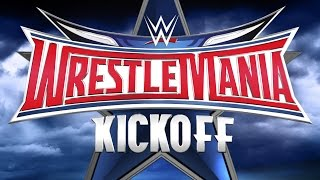 WrestleMania 32 Kickoff: April 3, 2016