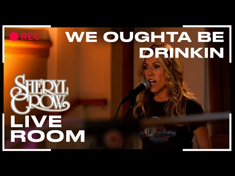 Sheryl Crow - We Oughta Be Drinkin