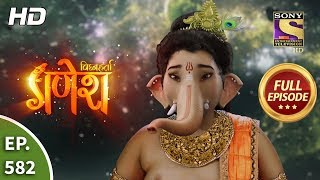 Vighnaharta Ganesh - Ep 582 - Full Episode - 13th November, 2019