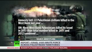 War Crimes? (Israel) uses brute force across Palestinian territories - report  2/27/14