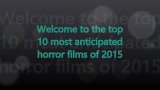 Top 10 Most Anticipated Horror Films of 2015