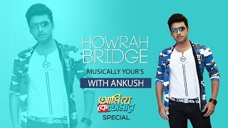 Ami Je Ke Tomar Special | Howrah Bridge with Ankush | Latest Bengali Movie