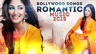 BOLLYWOOD SONGS  2015 ♫ ROMANTIC HINDI MUSIC 2015