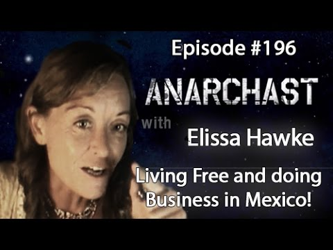 Anarchast Ep. 196 Elissa Hawke: Living Free and Doing Business in Mexico!