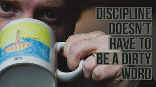 Discipline Doesn't Have to be a Dirty Word