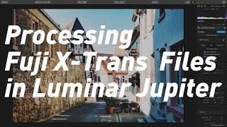 Processing Fuji X-Trans files in Luminar Jupiter