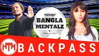 Backpass - Rumman ft. Bangla Mentalz | Twist and Chill | HTM Records
