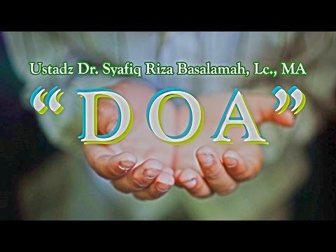 Pengajian Islam: Doa - Ustadz Dr. Syafiq Riza Basalamah, Lc., MA