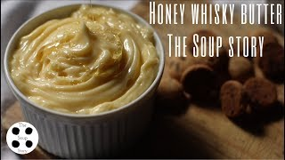 How to make Honey Whisky Butter | The Soup Story
