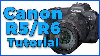 Canon R5 / R6 Tutorial Training Overview - Free Users Guide