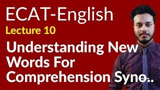 ECAT English Lecture Series - Lec 10 - Understanding New Words for Comprehension,Synonyms