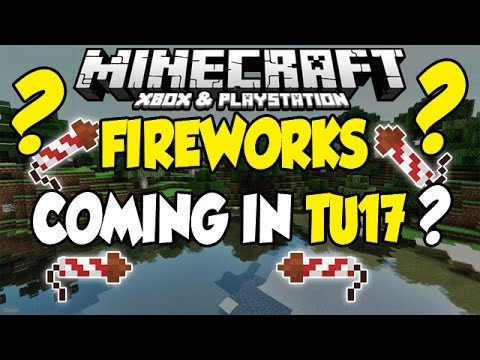 Minecraft XBOX PLAYSTATION Fireworks Coming To TU17 My Speculation