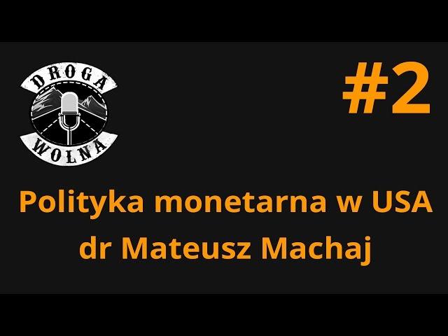 Polityka monetarna w USA - dr Mateusz Machaj - Droga Wolna #2