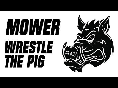 Mower &quot;Wrestle With the Pig&quot;
