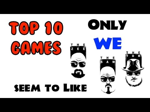 Top 10 Games only WE seem to like