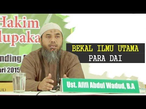 Kajian Islam: Bekal Ilmu Utama Para Dai - Ustadz Afifi Abdul Wadud, BA