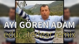 Ayı Gören Adam (educatedear remix)