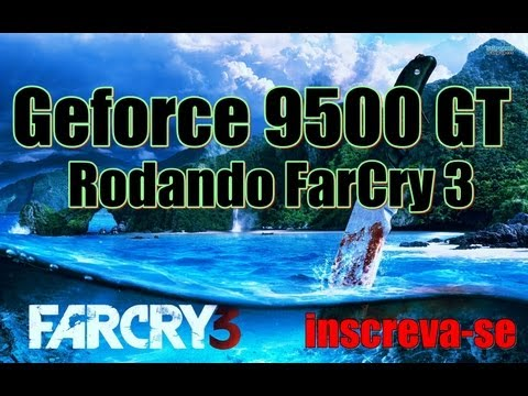 Far cry 3 geforce 9500