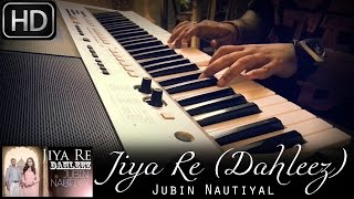 Jiya Re (Dahleez) | StarPlus TV Series | Jubin Nautiyal | Piano Cover by Syed Sohail Alvi