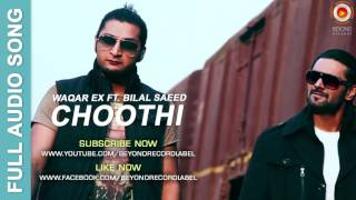 Choothi - Waqar Ex ft. Bilal Saeed   Full Audio Song   Beyond Records