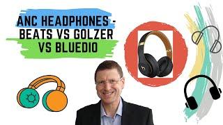 ANC Headphones - Beats vs Golzer vs Bluedio