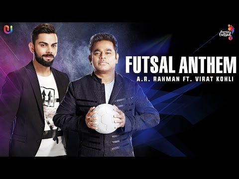 Futsal Anthem - AR Rahman Feat. Virat Kohli | Premier Futsal  | Official Video 2016 | UnisysMusic