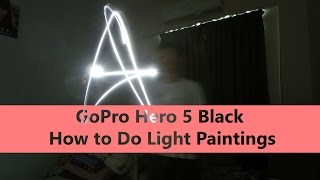 GoPro Hero 5 Black: How to Do Light Paintings [Mister Techs]