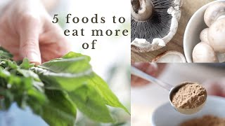 5 foods to eat MORE of