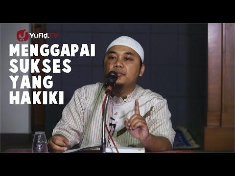 Pengajian Islam: Menggapai Sukses yang Hakiki - Ustadz Abu Khaleed Resa Gunarsa, Lc.