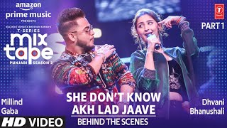 Making of She Don't Know/Akh Lad Jaave | Ep 3 | Dhvani B, Millind G| Mixtape Punjabi Season 2