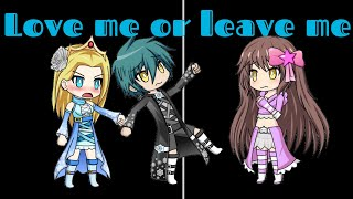 Love me or leave me| GMV | gacha studio