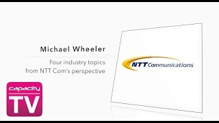 NTT Com's Michael Wheeler on Industry Trends