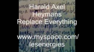 Watch Harald Axel Heymans Replace Everything video