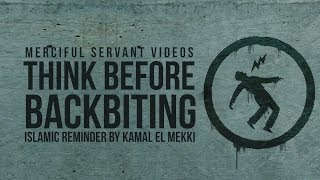 Think Before Backbiting –  Kamal El Mekki – Reminder