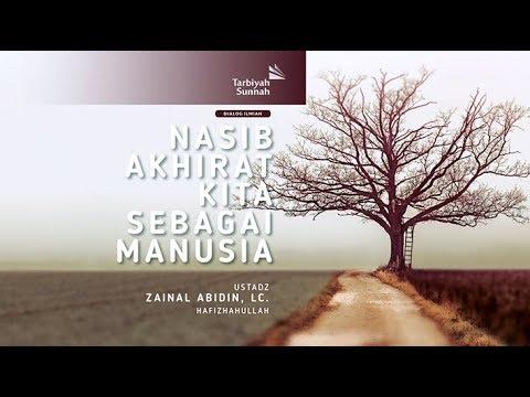 Nasib Akhirat Kita Sebagai Manusia   Ustadz Zainal Abidin, Lc.