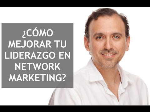 ¿Cómo Mejorar tu Liderazgo en Network Marketing Multinivel MLM