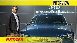 Rahil Ansari - Head, Audi India - on the e-tron SUV and more | Interview | Autocar India