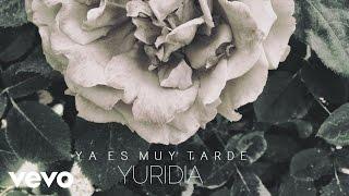 Yuridia - Ya Es Muy Tarde
