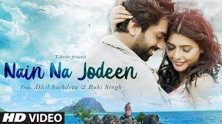 Nain Na Jodeen Song Akhil Sachdeva Ruhi Singh Rochak Kohli T Series